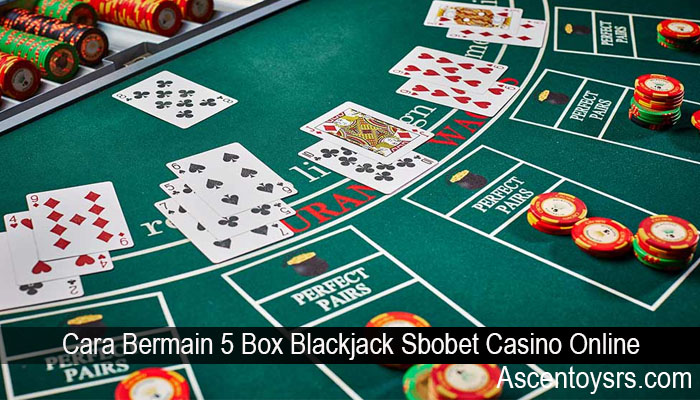 Cara Bermain 5 Box Blackjack Sbobet Casino Online