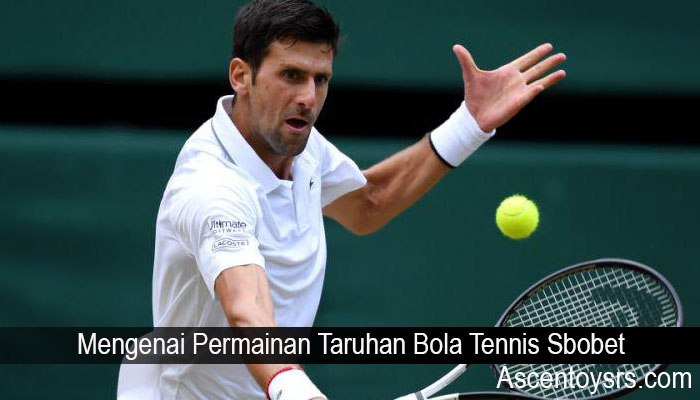 Mengenai Permainan Taruhan Bola Tennis Sbobet