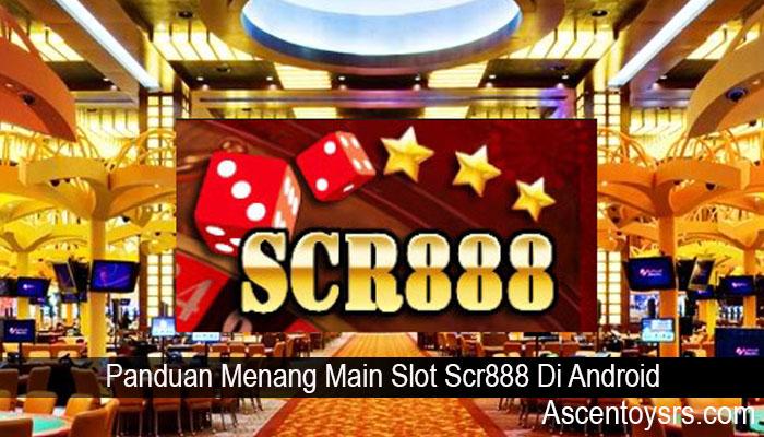 Panduan Menang Main Slot Scr888 Di Android