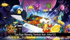 Tips Agar Menang Tembak Ikan Joker123
