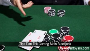Tips Dan Trik Curang Main Blackjack