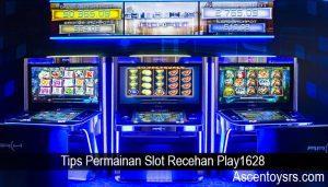Tips Permainan Slot Recehan Play1628