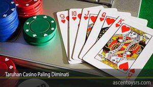 Taruhan Casino Paling Diminati