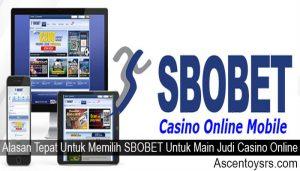 Alasan Tepat Untuk Memilih SBOBET Untuk Main Judi Casino Online