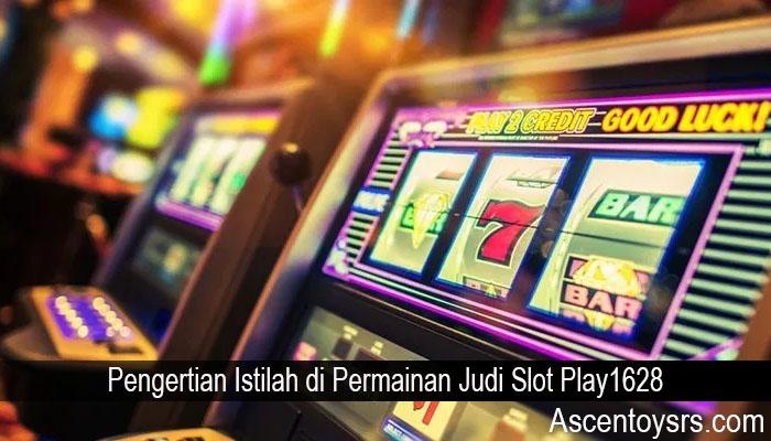 Pengertian Istilah di Permainan Judi Slot Play1628