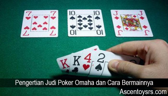 Pengertian Judi Poker Omaha dan Cara Bermainnya
