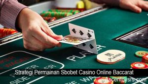 Strategi Permainan Sbobet Casino Online Baccarat