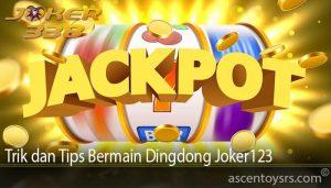 Trik dan Tips Bermain Dingdong Joker123