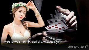 Ikhtiar Bermain Judi Blackjack di ArenaGaming88
